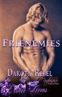 Frienemies - Dakota Rebel