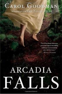 Arcadia Falls: A Novel - Carol Goodman