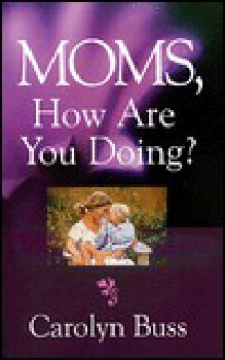 Moms, How Are You Doing? - Carolyn Buss, Glenyce Doorn