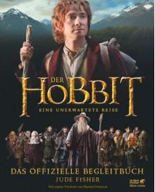 Der Hobbit - Eine unerwartete Reise. Das offizielle Begleitbuch - Jude Fisher