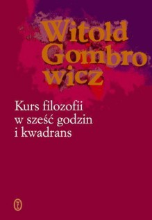Kurs filozofii w sześć godzin i kwadrans - Witold Gombrowicz