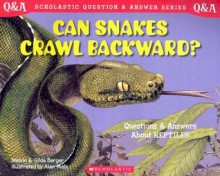 Can Snakes Crawl Backward? Questions and Answers About Reptiles (Scholastic Question and Answer Series) - Melvin A. Berger, Gilda Berger, Alan Male