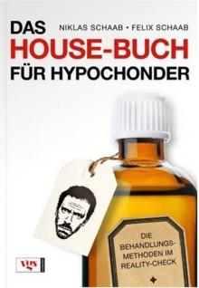 Das House Buch Für Hypochonderdie Behandlungsmethoden Im Reality Check - Niklas Schaab, Felix Schaab