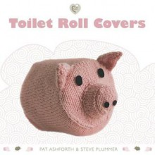 Toilet Roll Covers - Pat Ashforth, Steve Plummer