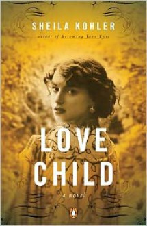 Love Child: A Novel - Sheila Kohler