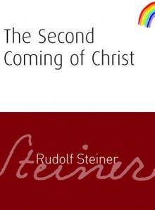 The Second Coming of Christ - Rudolf Steiner, Matthew Barton