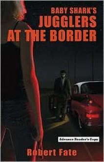 Baby Shark's Jugglers at the Border - Robert Fate