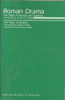 Roman Drama: Nine Plays of Terence, Plautus and Seneca - Plautus, Seneca, Terence, Frank O. Copley, Moses Hadas