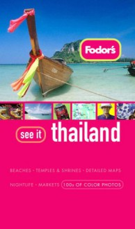 Fodor's See It Thailand 2008 - Fodor's Travel Publications Inc.