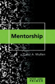 Mentorship Primer - Carol A. Mullen