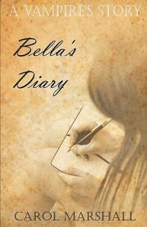 A Vampire's Story: Bella's Diary - Carol Marshall