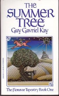 The Summer Tree - Guy Gavriel Kay