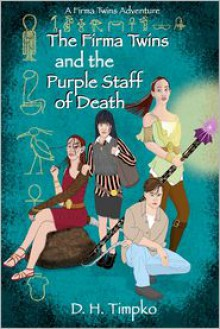 The Firma Twins and the Purple Staff of Death: A Firma Twins Adventure - D.H. Timpko,Lisa J. Michaels