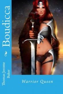 Boudicca: Her Story - Thomas Jerome Baker