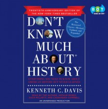 Don't Know Much about History, Anniversary Edition: Everything You Need to Know about American History But Never Learned - Kenneth C. Davis