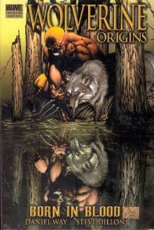 Wolverine: Origins Vol. 1: Born in Blood - Daniel Way, Steve Dillon