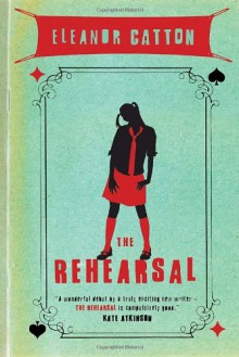 The Rehearsal - Eleanor Catton