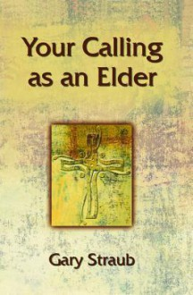 Your Calling as an Elder - Gary Straub