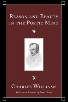 Reason and Beauty in the Poetic Mind - Charles Williams, Brian Horne