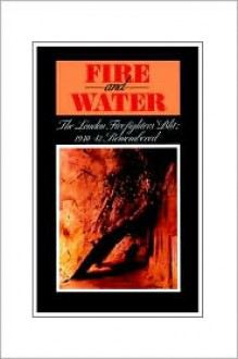 Fire And Water: London Firefighters' Blitz, 1940 42, Remembered - Leonard Rosoman