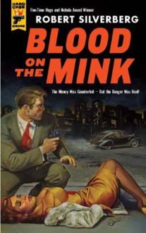 Blood on the Mink (Hard Case Crime) - Robert Silverberg
