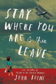 Stay Where You Are And Then Leave - John Boyne,Oliver Jeffers