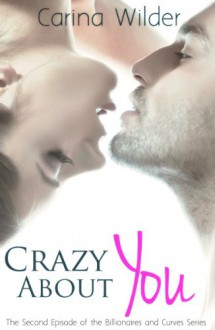 Crazy About You: A BBW Billionaire Romance (Billionaires and Curves vol. 2) - Carina Wilder