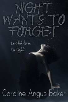 Night Wants to Forget - Caroline Angus Baker