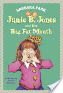 Junie B. Jones and Her Big Fat Mouth - Denise Brunkus, Barbara Park