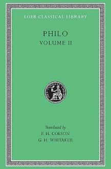 Philo Volume II - Philo of Alexandria, E.H. Colson, G.H. WIthaker