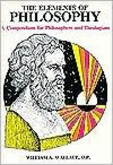 Elements of Philosophy: A Compendium for Philosophers and Theologians - William A. Wallace
