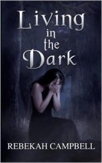 Living in the Dark - Rebekah Campbell