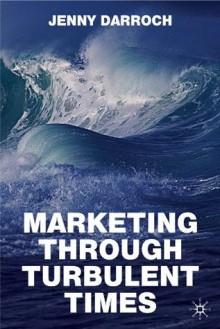 Marketing Through Turbulent Times - Jenny Darroch