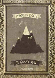 A Good Man - Edward Docx