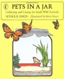 Pets in a Jar: Collecting and Caring for Small Wild Animals - Seymour Simon