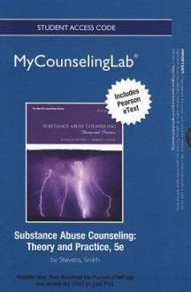New Mycounselinglab with Pearson Etext -- Standalone Access Card -- For Substance Abuse Counseling: Theory and Practice - Patricia Stevens, Robert L. Smith