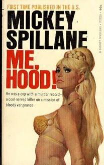 Me, Hood! (First PB Edition) (Signet P3759) - Mickey Spillane