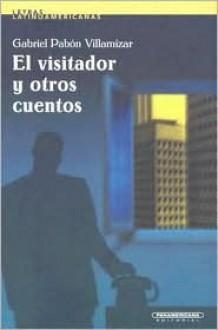 Visitador y otros cuentos, El (Letras Latinoamericanas) (Spanish Edition) - Gabriel Pabón Villamizar