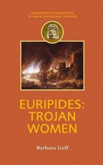 Euripides: Trojan Women - Barbara Goff