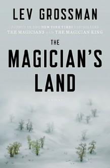 By Lev Grossman The Magician's Land: A Novel (Magicians Trilogy) (1ST) - Lev Grossman