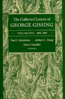 The Collected Letters of George Gissing, Vol. 5: 1892-1895 - George R. Gissing, Pierre Coustillas, Paul F. Mattheisen, Arthur C. Young