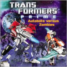 Transformers Prime: Autobots versus Zombies - Zachary Rau