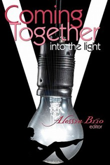 Coming Together: Into the Light - Alessia Brio, Candida Royalle, Saskia Walker, Brenna Lyons, Jenna Byrnes, Jeremy Edwards, C. Sanchez-Garcia, Celia Kyle, Heidi Champa, Gregory L. Norris, Michelle Houston, Nobilis Reed, Will Belegon, Jean Roberta, Allison Wonderland, Shanna Germain