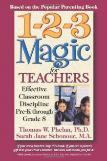 1-2-3 Magic for Teachers: Effective Classroom Discipline Pre-K through Grade 8 - Thomas W. Phelan, Sarah Jane Schonour, Dan Farrell