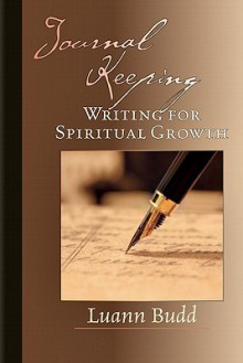 Journal Keeping: Writing for Spiritual Growth - Luann Budd