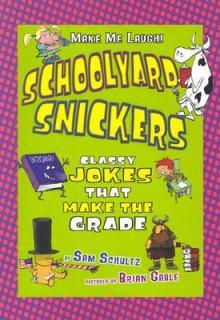 Schoolyard Snickers: Classy Jokes That Make the Grade - Sam Schultz