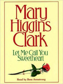 Let Me Call You Sweetheart (Audio) - Mary Higgins Clark, Bess Armstrong