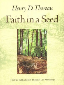 Faith in a Seed: The Dispersion of Seeds & Other Late Natural History Writings - Henry David Thoreau, Bradley P. Dean, Abigail Rorer, Robert Richardson