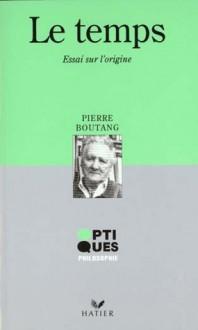 Le temps: Essai sur l'origine - Pierre Boutang