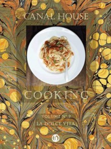 Canal House Cooking Volume N° 7: La Dolce Vita - Christopher Hirsheimer, Melissa Hamilton